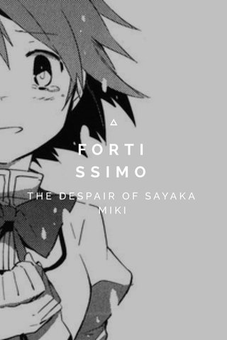 FORTI SSIMO THE DESPAIR OF SAYAKA MIKI