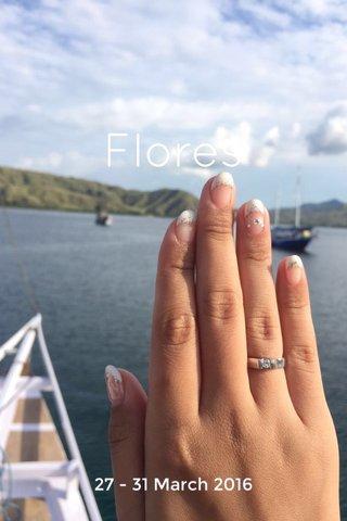 Flores 27 - 31 March 2016