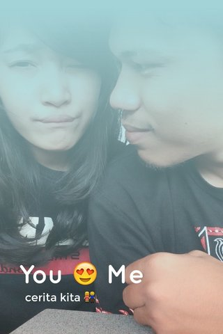 You 😍 Me cerita kita 👫