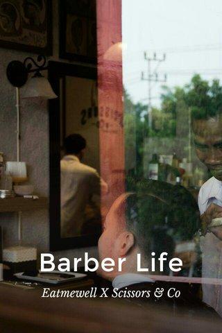 Barber Life Eatmewell X Scissors & Co