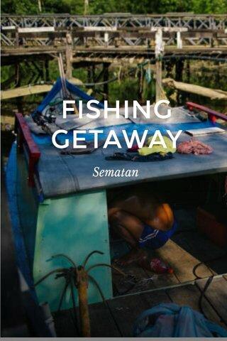 FISHING GETAWAY Sematan
