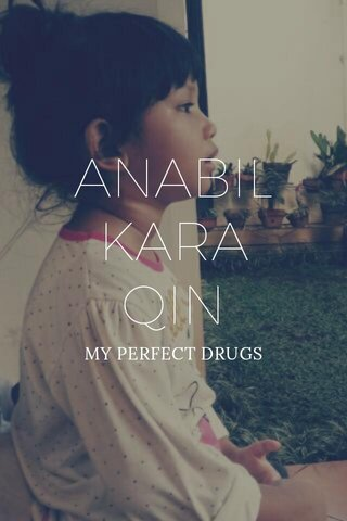 ANABIL KARA QIN MY PERFECT DRUGS