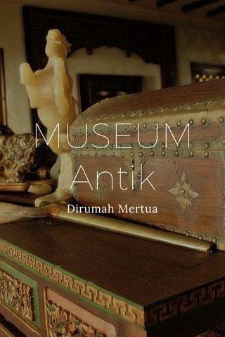 MUSEUM Antik Dirumah Mertua