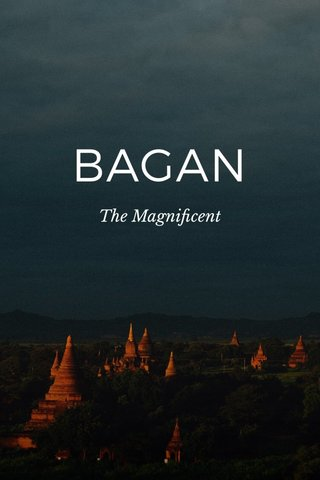 BAGAN The Magnificent