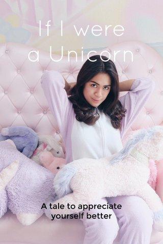 If I were a Unicorn A tale to appreciate yourself better