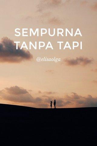 SEMPURNA TANPA TAPI @elisaolga