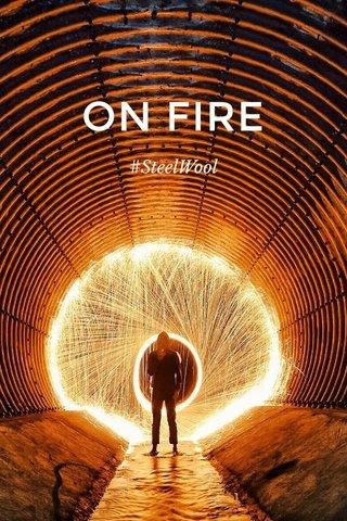 ON FIRE #SteelWool