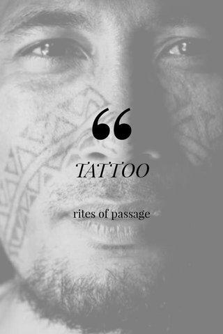 TATTOO rites of passage