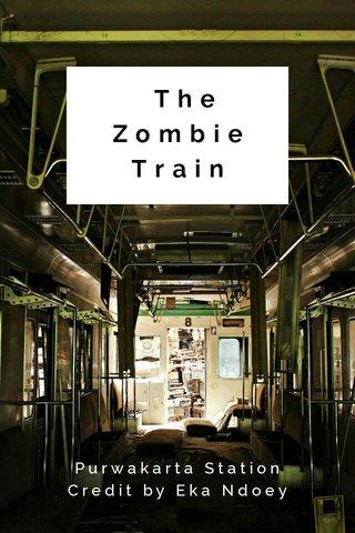 The Zombie Train Purwakarta Station Credit by Eka Ndoey