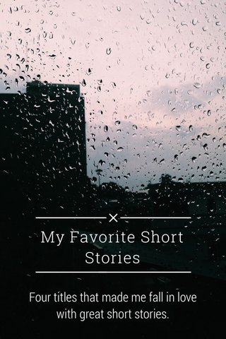My Favorite Short Stories Four titles that made me fall in love with great short stories.