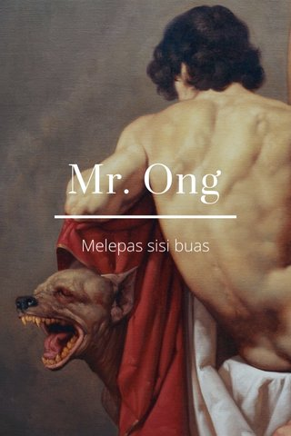 Mr. Ong Melepas sisi buas