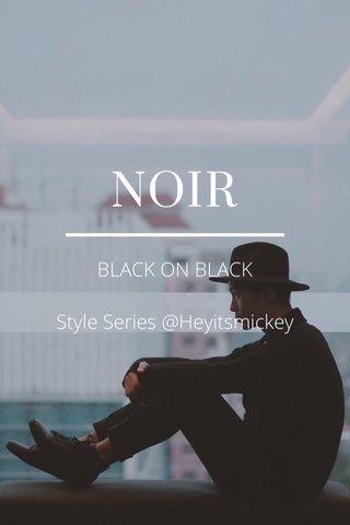 NOIR BLACK ON BLACK Style Series @Heyitsmickey