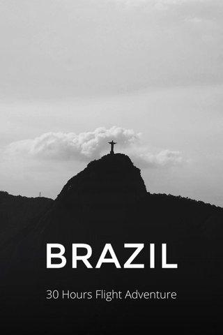 BRAZIL 30 Hours Flight Adventure