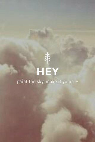 HEY paint the sky, make it yours ~