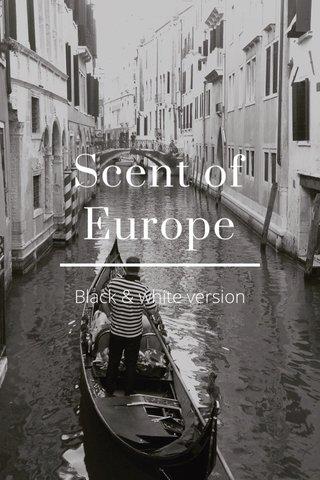 Scent of Europe Black & white version