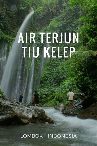 AIR TERJUN TIU KELEP LOMBOK - INDONESIA