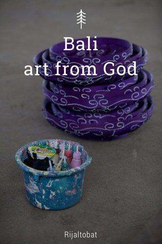 Bali art from God Rijaltobat