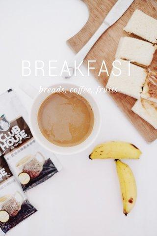 BREAKFAST breads, coffee, fruits