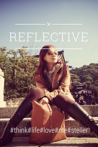 REFLECTIVE #think#life#love#me#steller