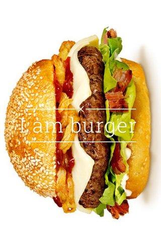 I am burger