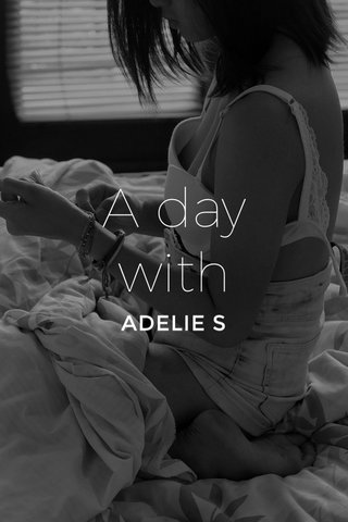 A day with ADELIE S