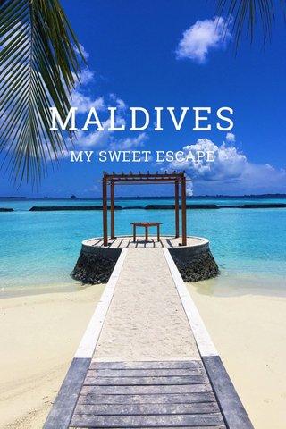 MALDIVES MY SWEET ESCAPE