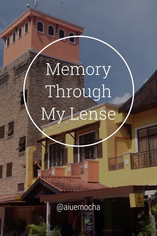Memory ThroughMy Lense @aiuemocha