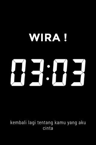 WIRA ! kembali lagi tentang kamu yang aku cinta
