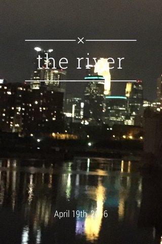 the river April 19th, 2016