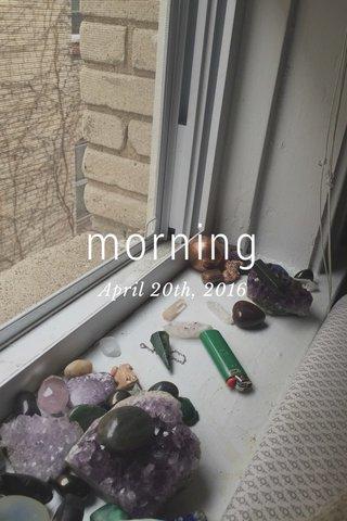 morning April 20th, 2016
