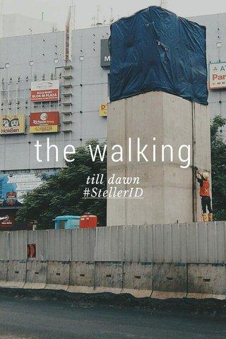 the walking till dawn #StellerID