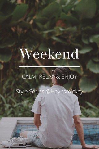 Weekend CALM, RELAX & ENJOY Style Series @Heyitsmickey