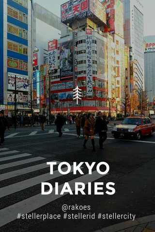 TOKYO DIARIES @rakoes #stellerplace #stellerid #stellercity