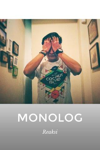 MONOLOG Reaksi