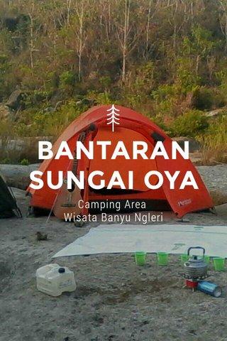BANTARAN SUNGAI OYA Camping Area Wisata Banyu Ngleri