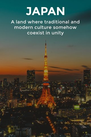 JAPAN A land where traditional and modern culture somehow coexist in unity