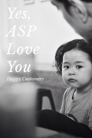 Yes, ASP Love You Happy Customers