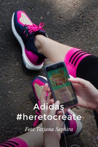 Adidas #heretocreate Feat Tatjana Saphira