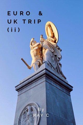 EURO & UK TRIP (ii) By RAY C