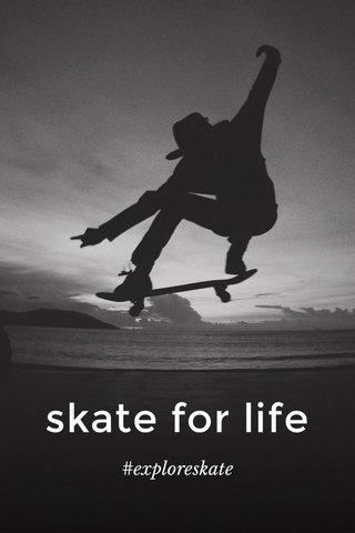 skate for life #exploreskate