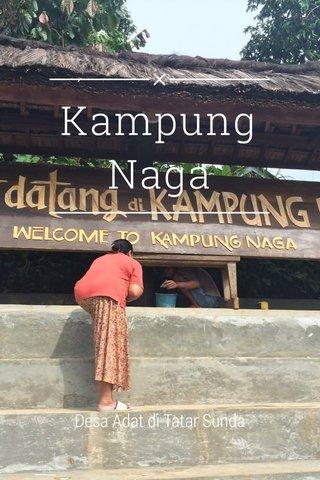 Kampung Naga Desa Adat di Tatar Sunda