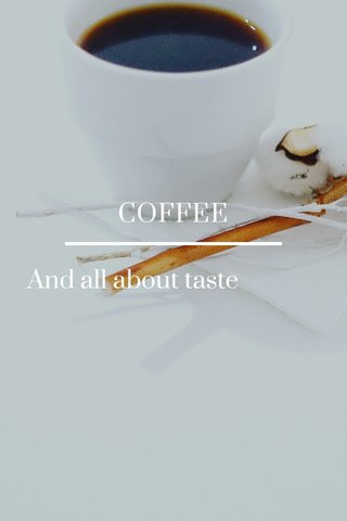 COFFEE And all about taste