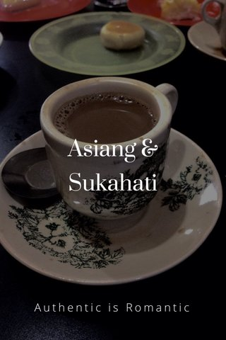 Asiang & Sukahati Authentic is Romantic