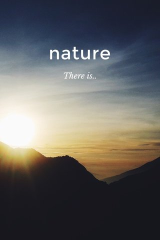 nature There is..