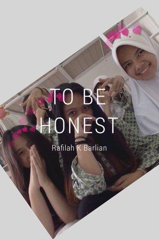 TO BE HONEST Rafilah K Barlian