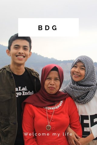 BDG Welcome my life