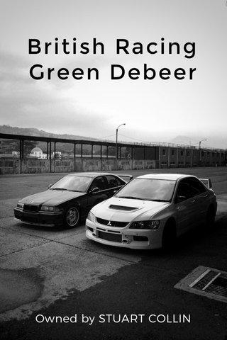 British Racing Green Debeer Owned by STUART COLLIN