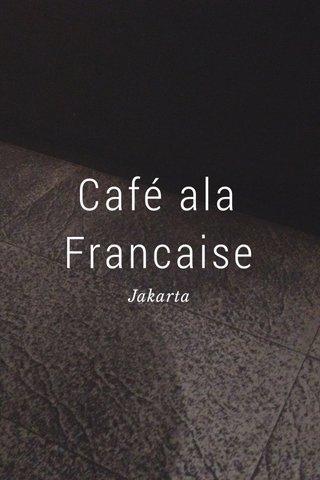 Café ala Francaise Jakarta