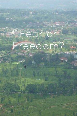 Fear or Freedom?