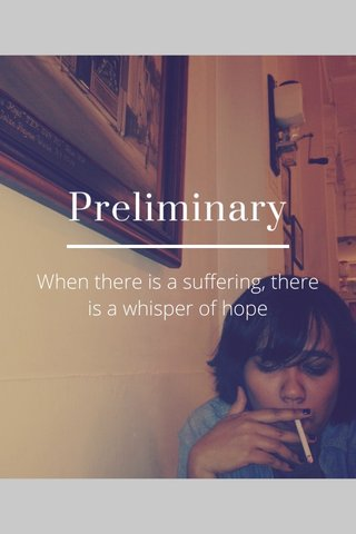 Preliminary When there is a suffering, there is a whisper of hope